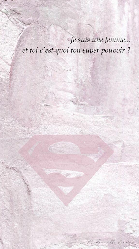 fond d'écran je suis une femme et toi c'est quoi ton super pouvoir ?
